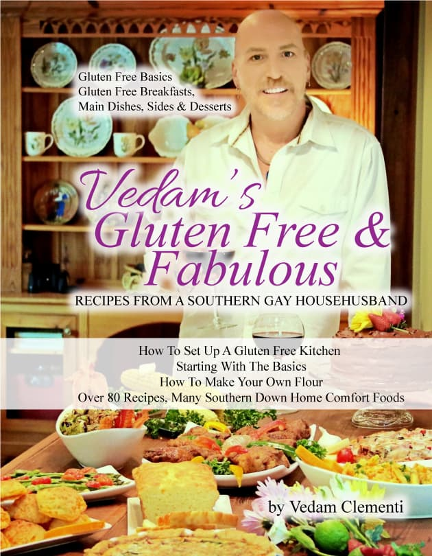 Vedam's Gluten Free and Fabulous: Recipes from a Southern Gay Househusband